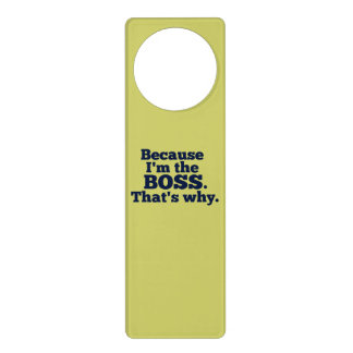 Because I'm the boss, that's why. Door Hangers