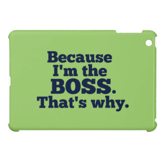 Because I'm the boss, that's why. iPad Mini Cover