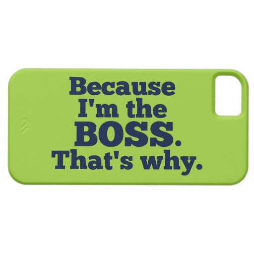 Because I'm the boss, that's why. iPhone SE/5/5s Case