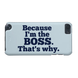 Because I'm the Boss, That's Why iPod Touch 5G Cover