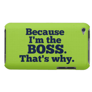 Because I'm the boss, that's why. iPod Touch Case