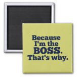 Because I'm the boss, that's why. Refrigerator Magnet