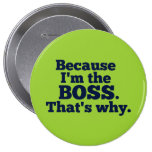 Because I'm the boss, that's why. Pinback Button