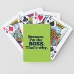 Because I'm the boss, that's why. Bicycle Playing Cards
