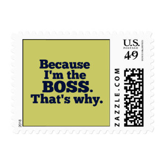 Because I'm the boss, that's why. Postage Stamp