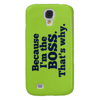 Because I'm the boss, that's why. Samsung Galaxy S4 Cover