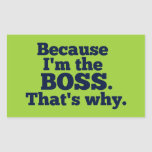 Because I'm the boss, that's why. Sticker