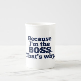 Because I'm the Boss, That's Why Tea Cup