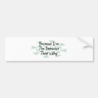Because I'm the Botanist Bumper Sticker