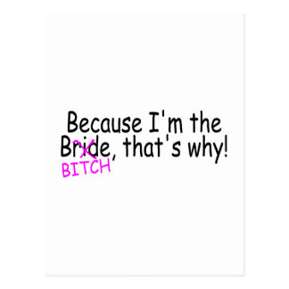 Because Im The Bride Bitch Thats Why Postcard