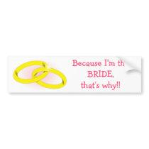 Because I'm the BRIDE Bumper Sticker