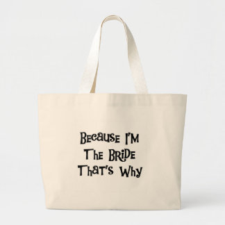 Because I'm the Bride Large Tote Bag