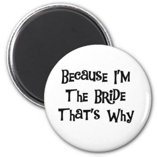 Because I'm the Bride Magnet