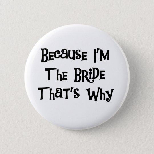 Because I'm the Bride Pinback Button
