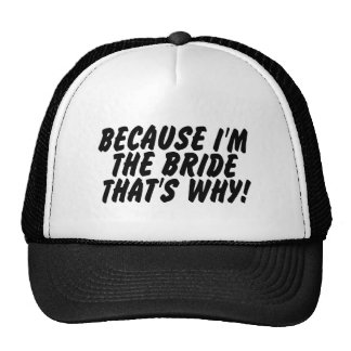 Because Im the Bride Thats Why Hat