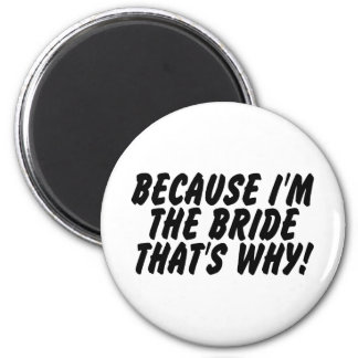 Because Im the Bride Thats Why 2 Inch Round Magnet