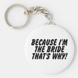 Because Im The Bride Thats Why Keychain