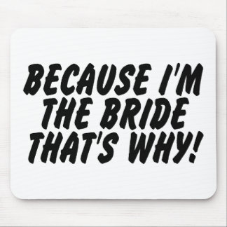 Because Im the Bride Thats Why Mouse Pad