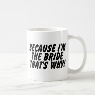 Because Im The Bride Thats Why Classic White Coffee Mug