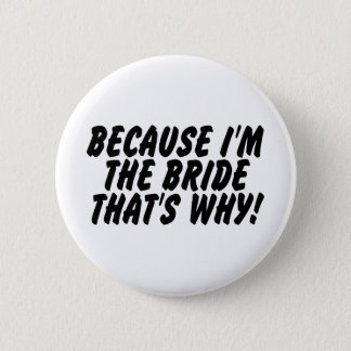 Because Im the Bride Thats Why Pinback Button