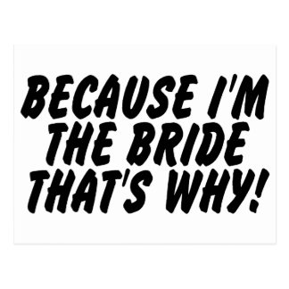 Because Im the Bride Thats Why Postcard