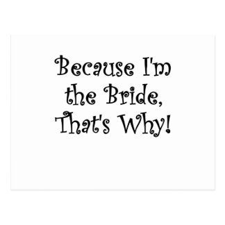 Because Im the Bride, Thats Why Postcard