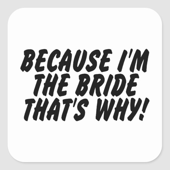 Because Im the Bride Thats Why Square Sticker