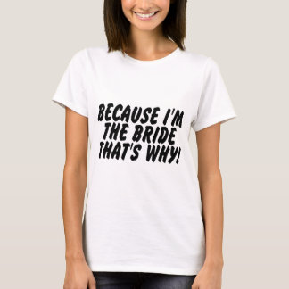 Because Im the Bride Thats Why T-Shirt