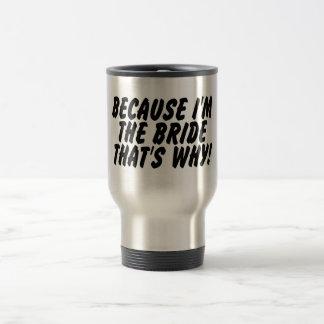 Because Im the Bride Thats Why Travel Mug