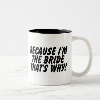 Because Im the Bride Thats Why Two-Tone Coffee Mug