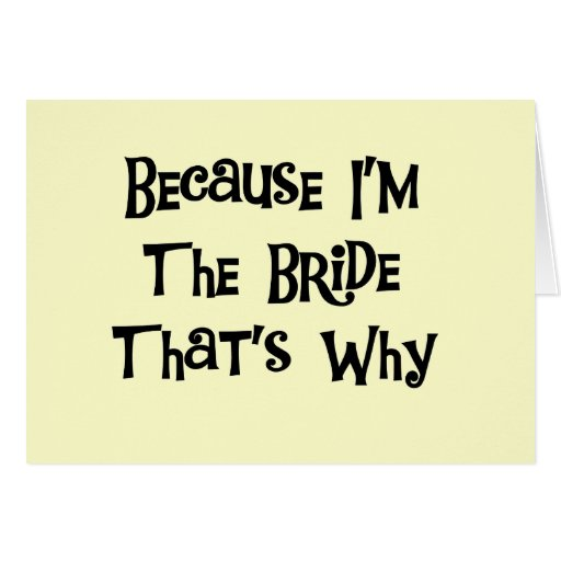 Because I'm the Bride Tshirts and Gifts Greeting Card