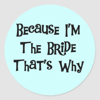 Because I'm the Bride Tshirts and Gifts Classic Round Sticker
