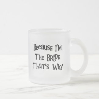 Because I'm the Bride Tshirts and Gifts Mugs