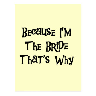 Because I'm the Bride Tshirts and Gifts Postcard