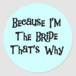 Because I'm the Bride Tshirts and Gifts Stickers