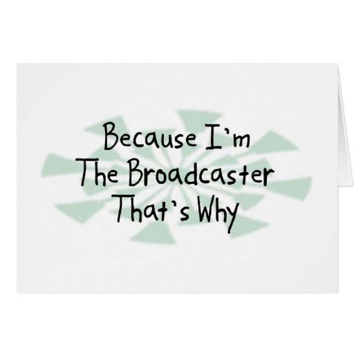 Because I'm the Broadcaster Greeting Cards