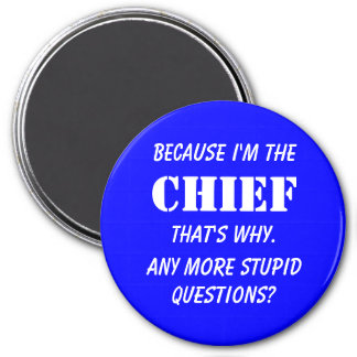Because I'm the chief 3 Inch Round Magnet