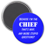 Because I'm the chief Refrigerator Magnets