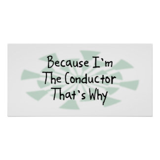 Because I'm the Conductor Poster