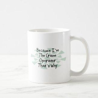 Because I'm the Crane Operator Classic White Coffee Mug