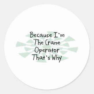 Because I'm the Crane Operator Round Stickers
