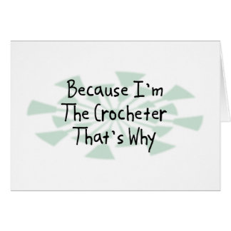 Because I'm the Crocheter Greeting Card