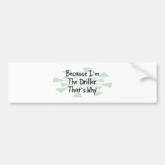 Because I'm the Driller Bumper Sticker