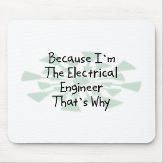 Because I'm the Electrical Engineer Mouse Pads