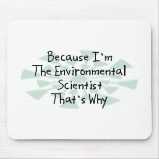 Because I'm the Environmental Scientist Mouse Pad