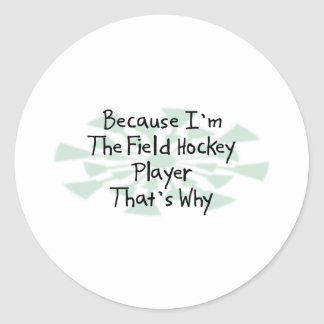 Because I'm the Field Hockey Player Round Stickers