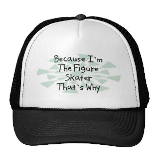 Because I'm the Figure Skater Trucker Hat