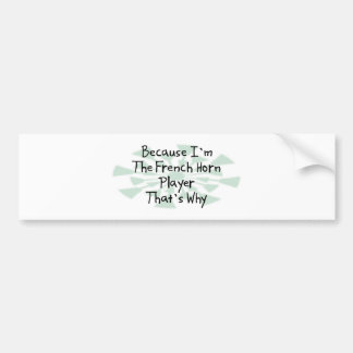 Because I'm the French Horn Player Bumper Sticker