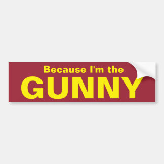 Because I'm the GUNNY Bumper Sticker