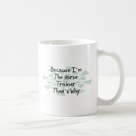 Because I'm the Horse Trainer Coffee Mug